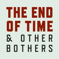 end_of_time_and_other_bothers_logo_600x600.jpg